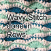 The Wavy Stitch - done in Rows pattern