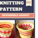 Reversible Basket, Seamless and No Sew! pattern